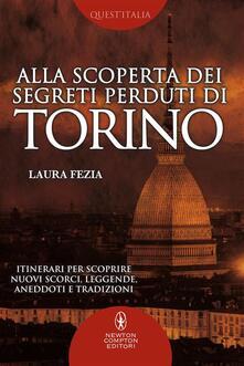Alla scoperta dei segreti perduti di Torino - Laura Fezia - ebook