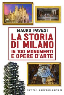 La storia di Milano in 100 monumenti e opere d'arte - Mauro Pavesi - ebook