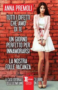 Tutti i difetti che amo di te-Un giorno perfetto per innamorarsi-La nostra folle vacanza - Anna Premoli - ebook