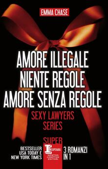 Sexy lawyers series: Amore illegale-Niente regole-Amore senza regole - Emma Chase - ebook