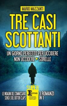Tre casi scottanti: Un giorno perfetto per uccidere-Non uccidere-Sorelle - Mario Mazzanti - ebook