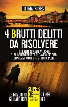 4 brutti delitti da risolvere: Il giallo di Ponte Vecchio-Quel brutto delitto di Campo de' Fiori-Guardami morire-A fior di pelle - Letizia Triches - ebook