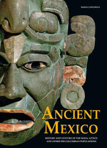 Ancient Mexico. Ediz. illustrata - Maria Longhena - copertina