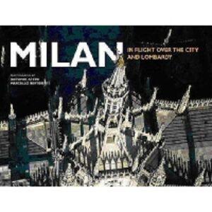 Milan in flight over the city and Lombardy. Ediz. illustrata