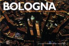 Bologna. In flight over the city and Emilia Romagna. Ediz. illustrata - Antonio Attini,Giulio Veggi,Silvia Battistini - copertina
