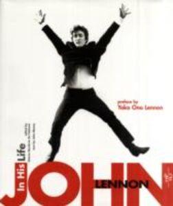 John Lennon. In his life. Ediz. illustrata
