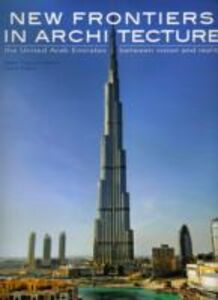 New frontiers in architecture. The United Arab Emirates between vision and reality. Ediz. illustrata