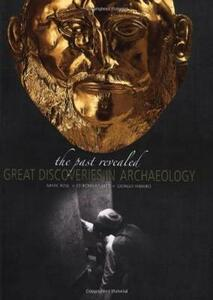 The past revealed. Great discoveries in archaeology e. Ediz. illustrata