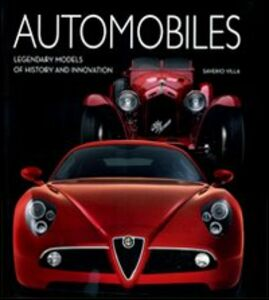 Automobiles. Legendary models of history and innovation. Ediz. illustrata