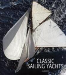 Classic sailing yachts. Ediz. illustrata - Jill Bobrow - copertina