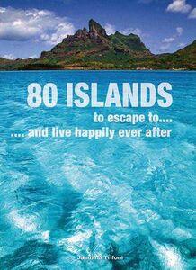80 isole dove fuggire... e vivere felici. Ediz. inglese