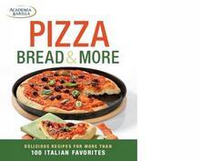Pizza, bread & more. Delicious recipes for more than 100 italian favorites. Ediz. illustrata - copertina