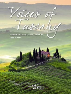 Voices of Tuscany. Discover the land of genius and beauty