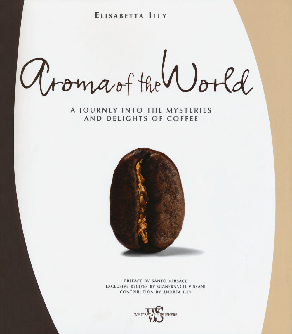 Aroma of the world. A journey into the mysteries and delights of coffee. Ediz. illustrata
