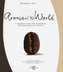 Aroma of the world. A journey into the mysteries and delights of coffee. Ediz. illustrata - Elisabetta Illy Lattanzio - copertina
