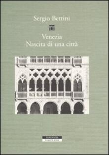 Venezia. Nascita di una città - Sergio Bettini - copertina