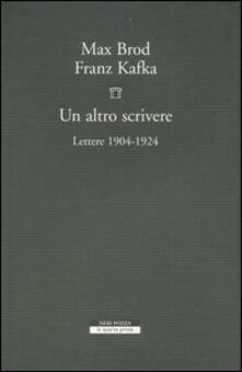 Un altro scrivere. Lettere 1904-1924 - Franz Kafka,Max Brod - copertina