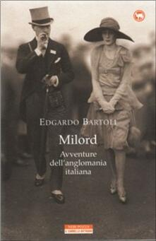 Milord. Avventure dell'anglomania italiana - Edgardo Bartoli - copertina