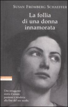 La follia di una donna innamorata - Susan Fromberg Schaeffer - copertina