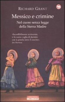 Messico e crimine. Nel cuore senza legge della Sierra Madre - Richard Grant - copertina