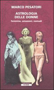 Libro Astrologia delle donne. Femmine, amazzoni, nomadi Marco Pesatori