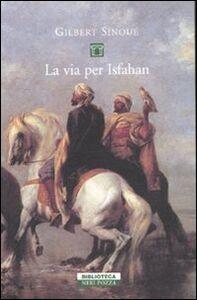 Foto Cover di La via per Isfahan, Libro di Gilbert Sinoué, edito da Neri Pozza