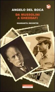 Da Mussolini a Gheddafi. Quaranta incontri - Angelo Del Boca - copertina