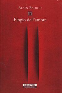 Foto Cover di Elogio dell'amore. Intervista con Nicolas Truong, Libro di Alain Badiou, edito da Neri Pozza
