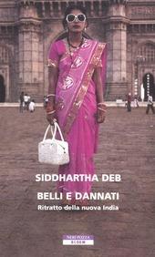 Belli e dannati. Ritratto della nuova India