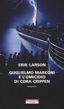 Guglielmo Marconi e l'omicidio di Cora Crippen - Erik Larson - copertina