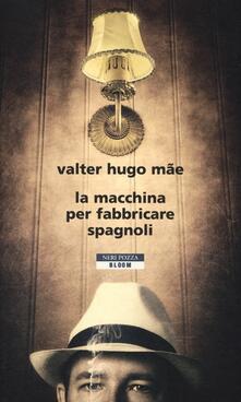 La macchina per fabbricare spagnoli - Valter H. Mãe - copertina