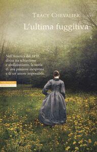 Foto Cover di L' ultima fuggitiva, Libro di Tracy Chevalier, edito da Neri Pozza