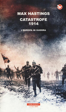 Catastrofe 1914. L'Europa in guerra - Max Hastings - copertina