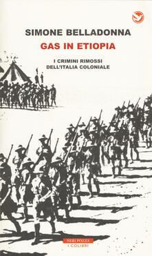 Gas in Etiopia. I crimini rimossi dell'Italia coloniale - Simone Belladonna - copertina