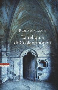 Libro La reliquia di Costantinopoli Paolo Malaguti