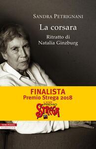 La corsara. Ritratto di Natalia Ginzburg - Sandra Petrignani - copertina