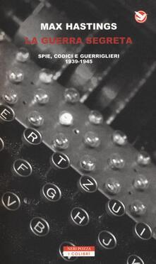 La guerra segreta. Spie, codici e guerriglieri (1939-1945).pdf