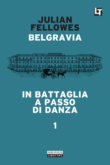 In battaglia a passo di danza. Belgravia. Vol. 1 - Simona Fefè,Julian Fellowes - ebook