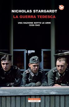 La guerra tedesca. Una nazione sotto le armi 1939-1945 - Nicholas Stargardt - copertina