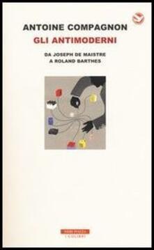 Winniearcher.com Gli antimoderni. Da Joseph De Maistre a Roland Barthes Image