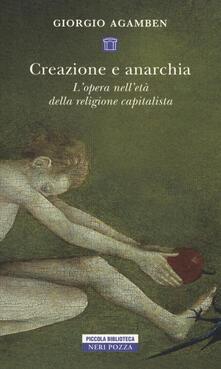 Creazione e anarchia. L'opera nell'età della religione capitalistica - Giorgio Agamben - copertina