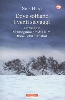 Dove soffiano i venti selvaggi. Un viaggio all'inseguimento di Helm, Bora, Föhn e Mistral - Nick Hunt - copertina
