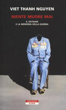Niente muore mai. Il Vietnam e la memoria della guerra - Thanh Nguyen Viet - copertina
