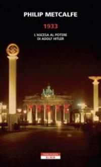 1933. L'ascesa al potere di Adolf Hitler - Metcalfe Philip - wuz.it