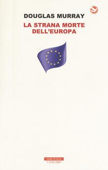 La strana morte dell'Europa. Immigrazione, identità, Islam - Douglas Murray - copertina
