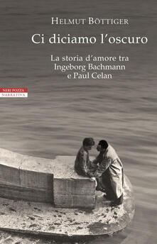Daddyswing.es Ci diciamo l'oscuro. La storia d'amore tra Ingeborg Bachmann e Paul Celan Image