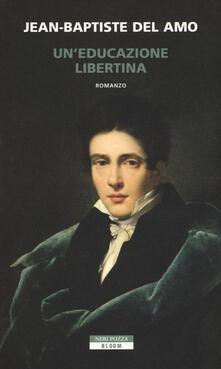 Un' educazione libertina - Jean-Baptiste Del Amo - copertina