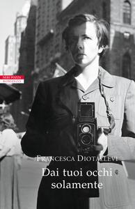 Dai tuoi occhi solamente - Francesca Diotallevi - copertina