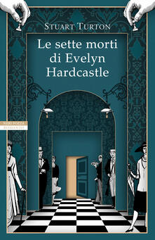 Le sette morti di Evelyn Hardcastle - Stuart Turton - copertina