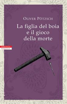 La figlia del boia e il gioco della morte - Alessandra Petrelli,Oliver Pötzsch - ebook